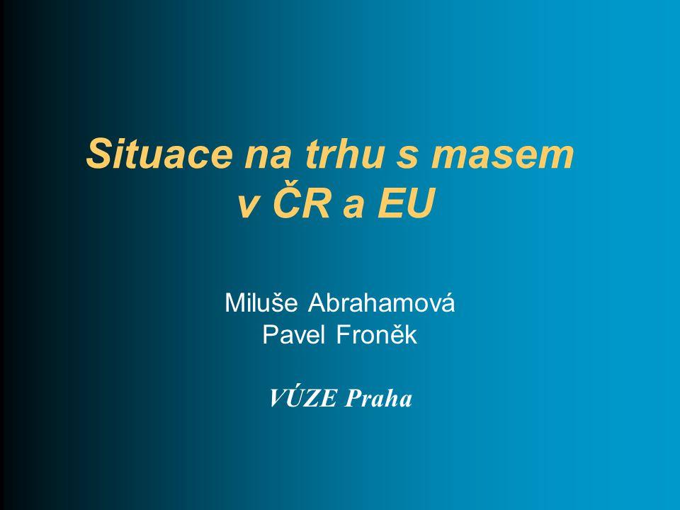Situace na trhu s masem v ČR a EU Miluše Abrahamová Pavel Froněk VÚZE Praha