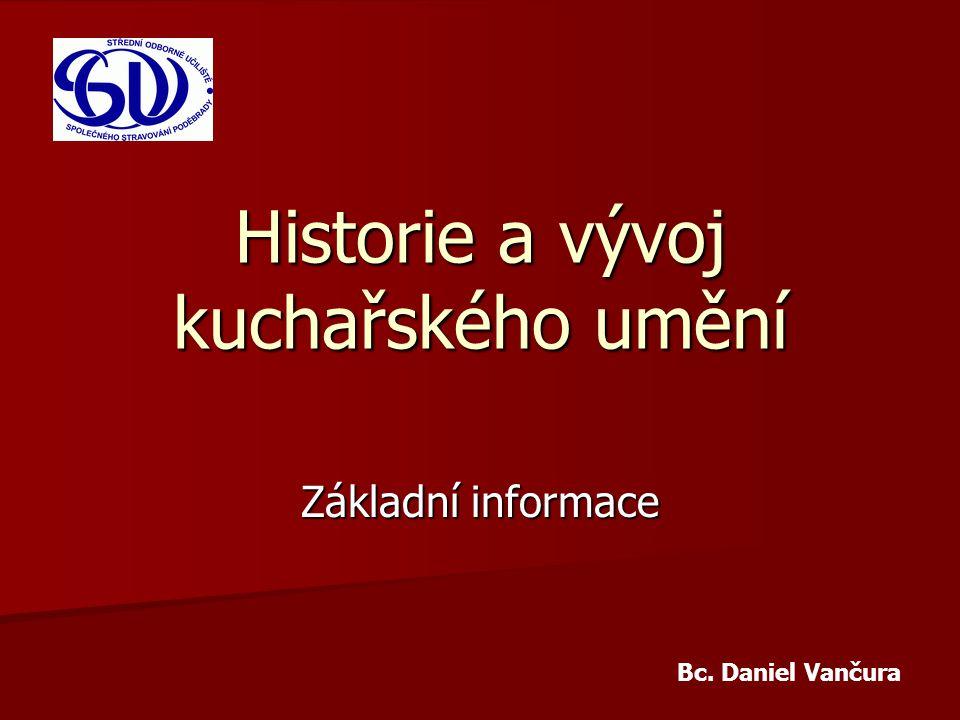 Historie a vývoj kuchařského umění Základní informace Bc. Daniel Vančura