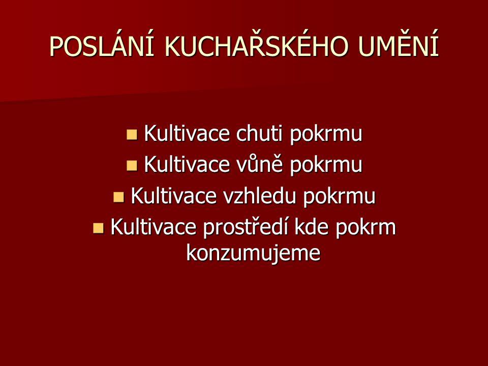 POSLÁNÍ KUCHAŘSKÉHO UMĚNÍ Kultivace chuti pokrmu Kultivace chuti pokrmu Kultivace vůně pokrmu Kultivace vůně pokrmu Kultivace vzhledu pokrmu Kultivace