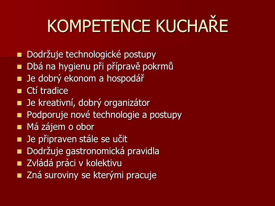 KOMPETENCE KUCHAŘE Dodržuje technologické postupy Dodržuje technologické postupy Dbá na hygienu při přípravě pokrmů Dbá na hygienu při přípravě pokrmů