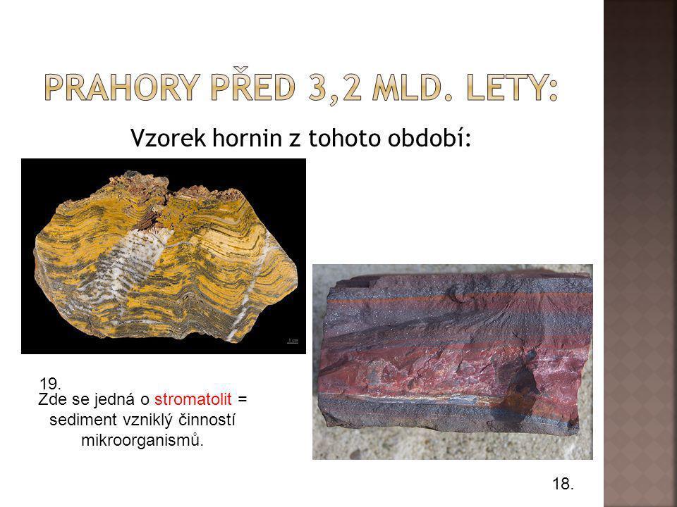 Vzorek hornin z tohoto období: 18. 19. Zde se jedná o stromatolit = sediment vzniklý činností mikroorganismů.