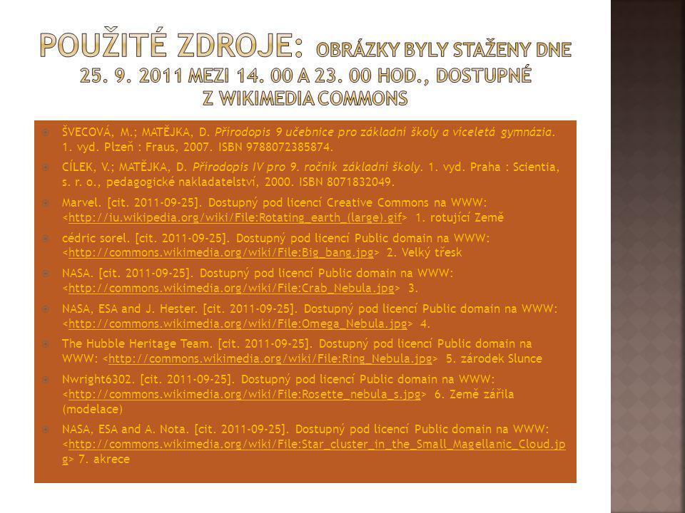  ŠVECOVÁ, M.; MATĚJKA, D. Přírodopis 9 učebnice pro základní školy a víceletá gymnázia. 1. vyd. Plzeň : Fraus, 2007. ISBN 9788072385874.  CÍLEK, V.;