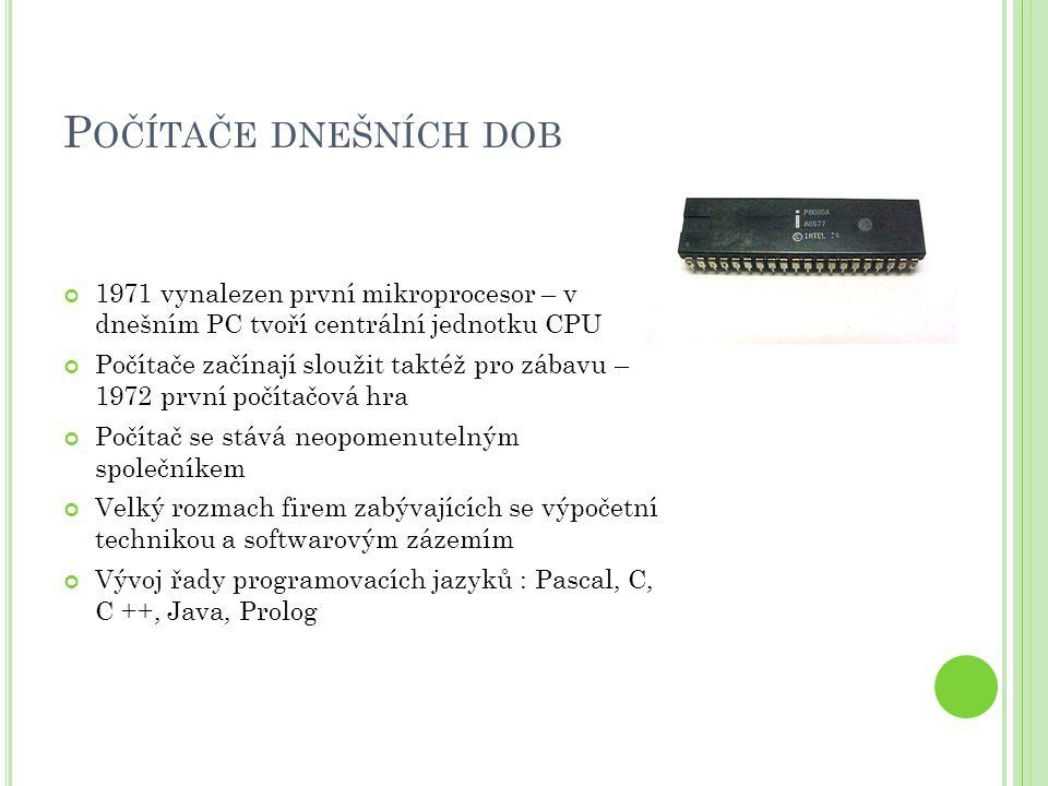 P OČÍTAČE DNEŠNÍCH DOB 1971 vynalezen první mikroprocesor – v dnešním PC tvoří centrální jednotku CPU Počítače začínají sloužit taktéž pro zábavu – 19