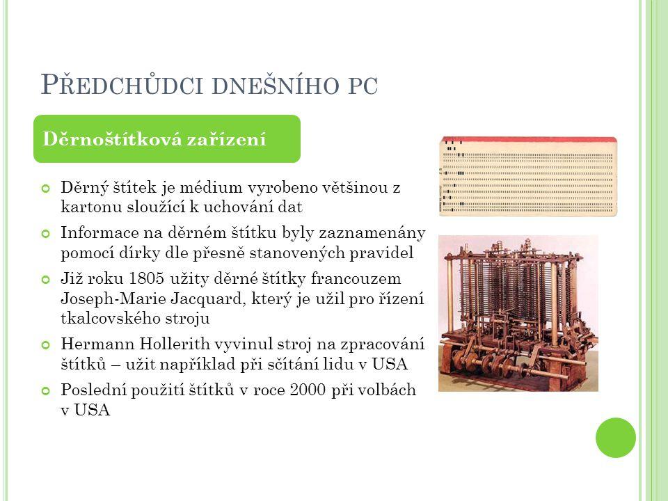 P ŘEDCHŮDCI DNEŠNÍHO PC Děrný štítek je médium vyrobeno většinou z kartonu sloužící k uchování dat Informace na děrném štítku byly zaznamenány pomocí