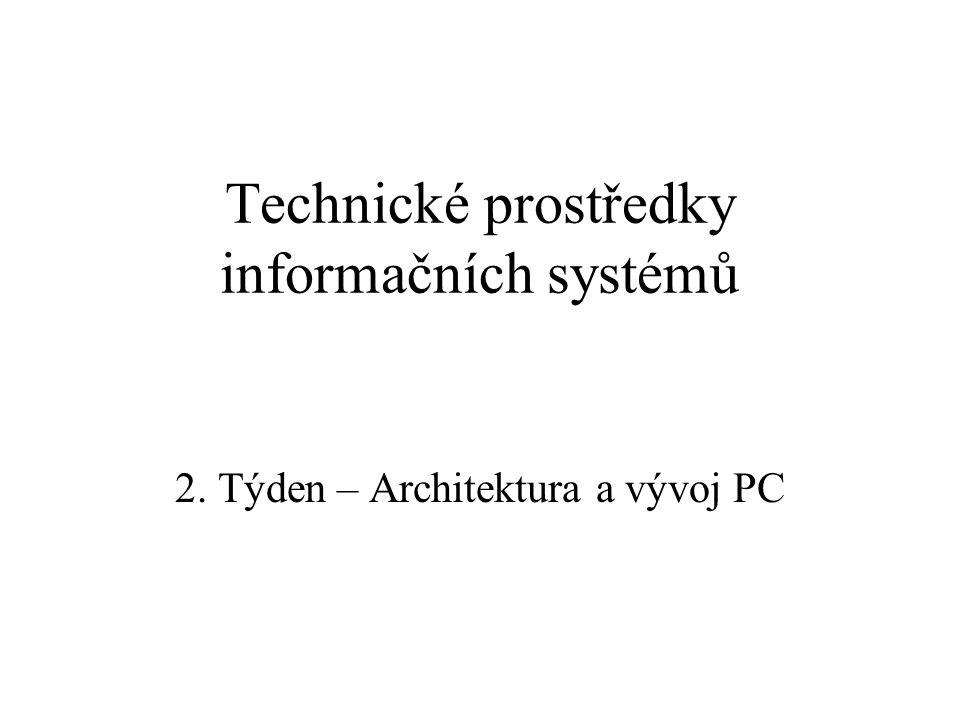 Technické prostředky informačních systémů 2. Týden – Architektura a vývoj PC