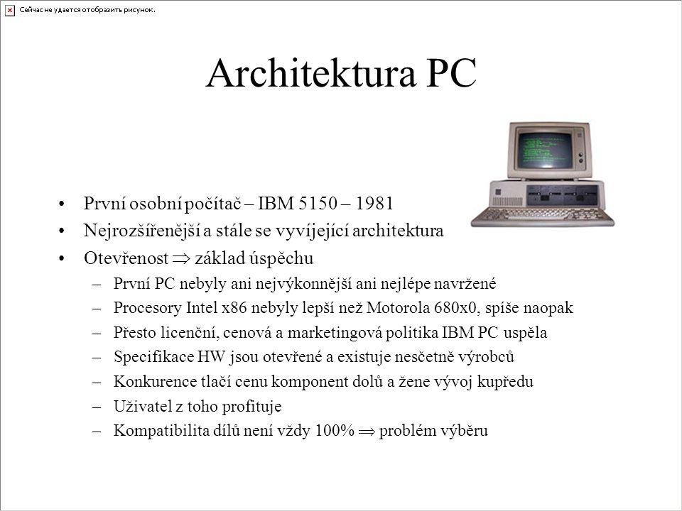 Architektura PC První osobní počítač – IBM 5150 – 1981 Nejrozšířenější a stále se vyvíjející architektura Otevřenost  základ úspěchu –První PC nebyly