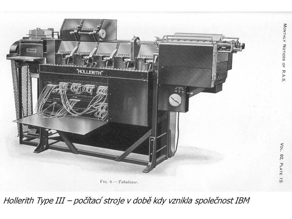 PŘEDCHŮDCI POČÍTAČŮ Hollerith Type III – počítací stroje v době kdy vznikla společnost IBM