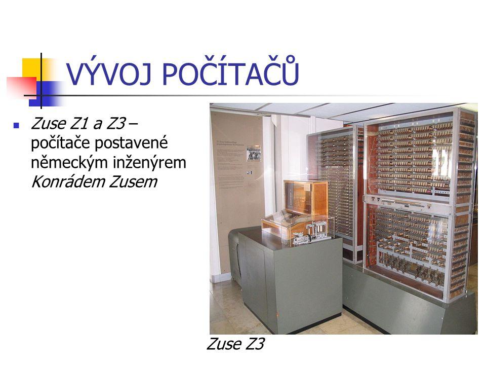VÝVOJ POČÍTAČŮ Zuse Z1 a Z3 – počítače postavené německým inženýrem Konrádem Zusem Zuse Z3