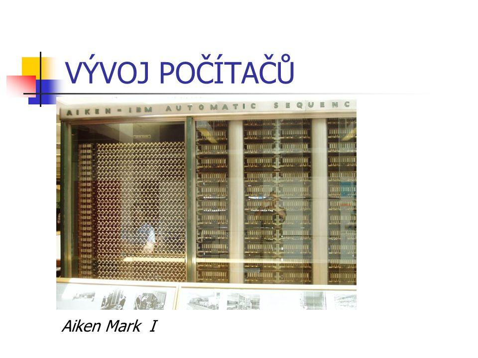 VÝVOJ POČÍTAČŮ Aiken Mark I