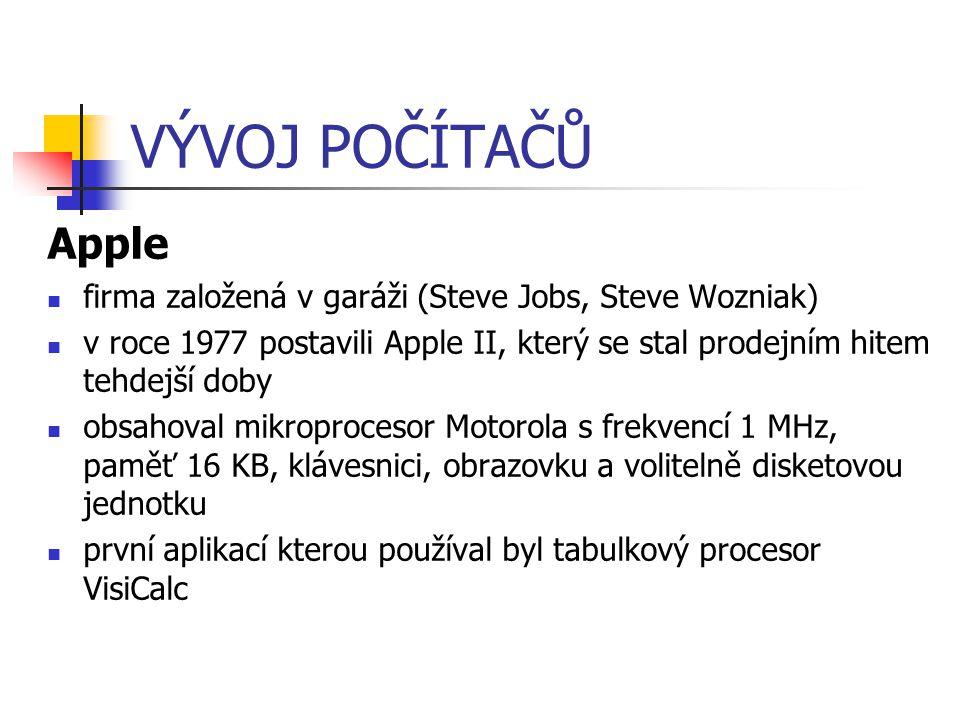 VÝVOJ POČÍTAČŮ Apple firma založená v garáži (Steve Jobs, Steve Wozniak) v roce 1977 postavili Apple II, který se stal prodejním hitem tehdejší doby o