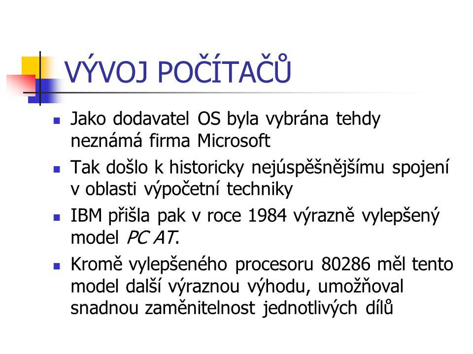 VÝVOJ POČÍTAČŮ Jako dodavatel OS byla vybrána tehdy neznámá firma Microsoft Tak došlo k historicky nejúspěšnějšímu spojení v oblasti výpočetní technik