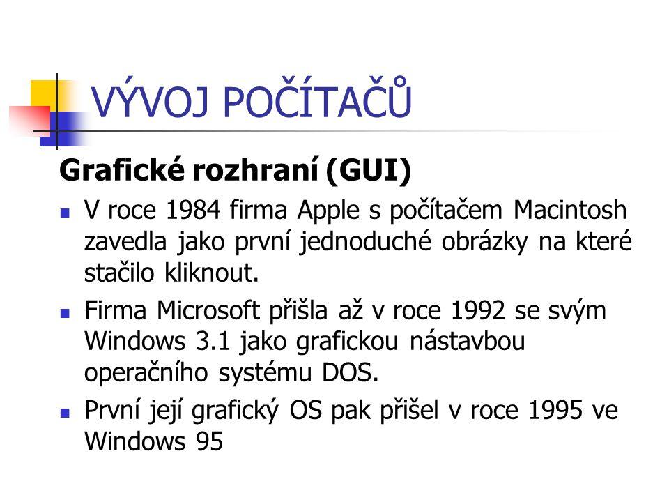 VÝVOJ POČÍTAČŮ Grafické rozhraní (GUI) V roce 1984 firma Apple s počítačem Macintosh zavedla jako první jednoduché obrázky na které stačilo kliknout.