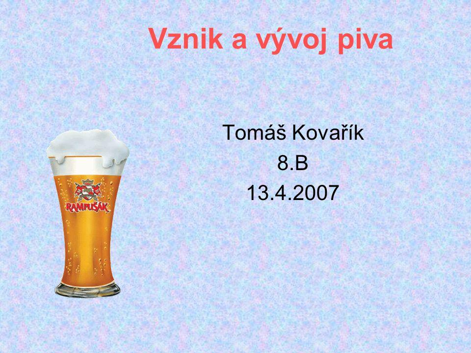 Vznik a vývoj piva Tomáš Kovařík 8.B 13.4.2007
