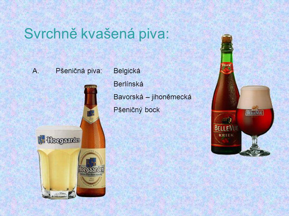 Svrchně kvašená piva: A. Pšeničná piva: Belgická Berlínská Bavorská – jihoněmecká Pšeničný bock