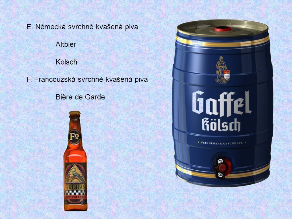 E. Německá svrchně kvašená piva Altbier Kölsch F. Francouzská svrchně kvašená piva Bière de Garde