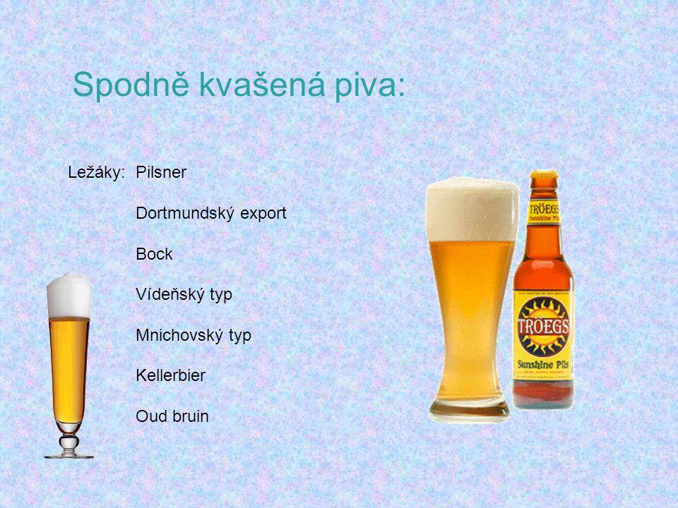 Spodně kvašená piva: Ležáky:Pilsner Dortmundský export Bock Vídeňský typ Mnichovský typ Kellerbier Oud bruin
