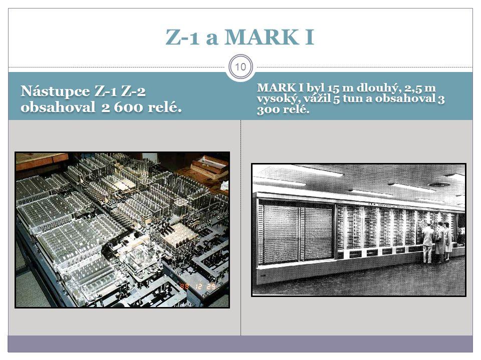 Nástupce Z-1 Z-2 obsahoval 2 600 relé. MARK I byl 15 m dlouhý, 2,5 m vysoký, vážil 5 tun a obsahoval 3 300 relé. 10 Z-1 a MARK I