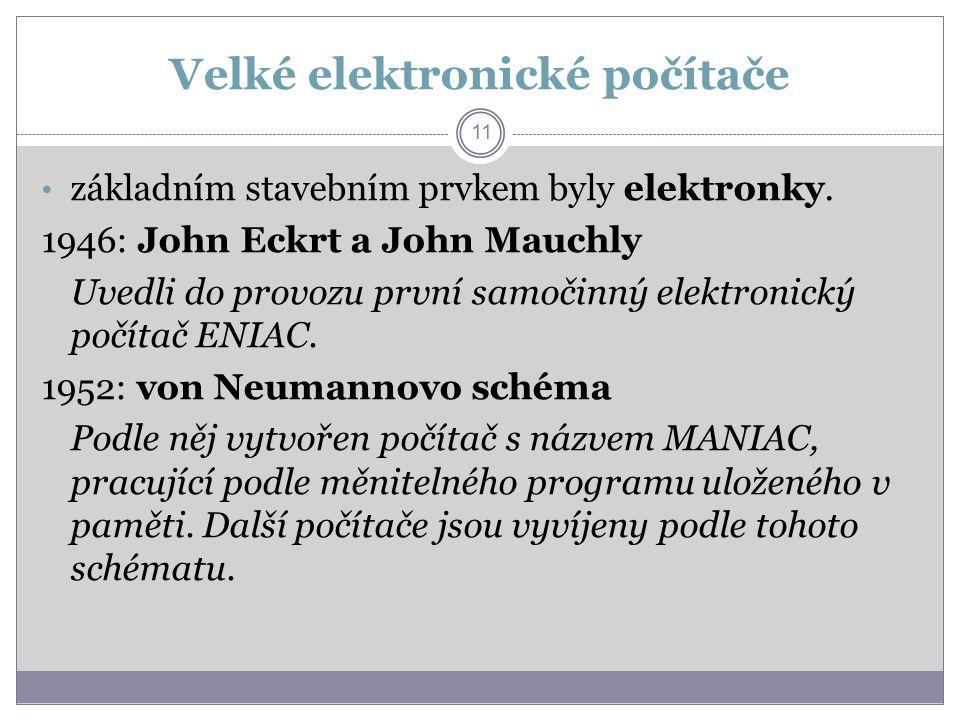Velké elektronické počítače základním stavebním prvkem byly elektronky. 1946: John Eckrt a John Mauchly Uvedli do provozu první samočinný elektronický