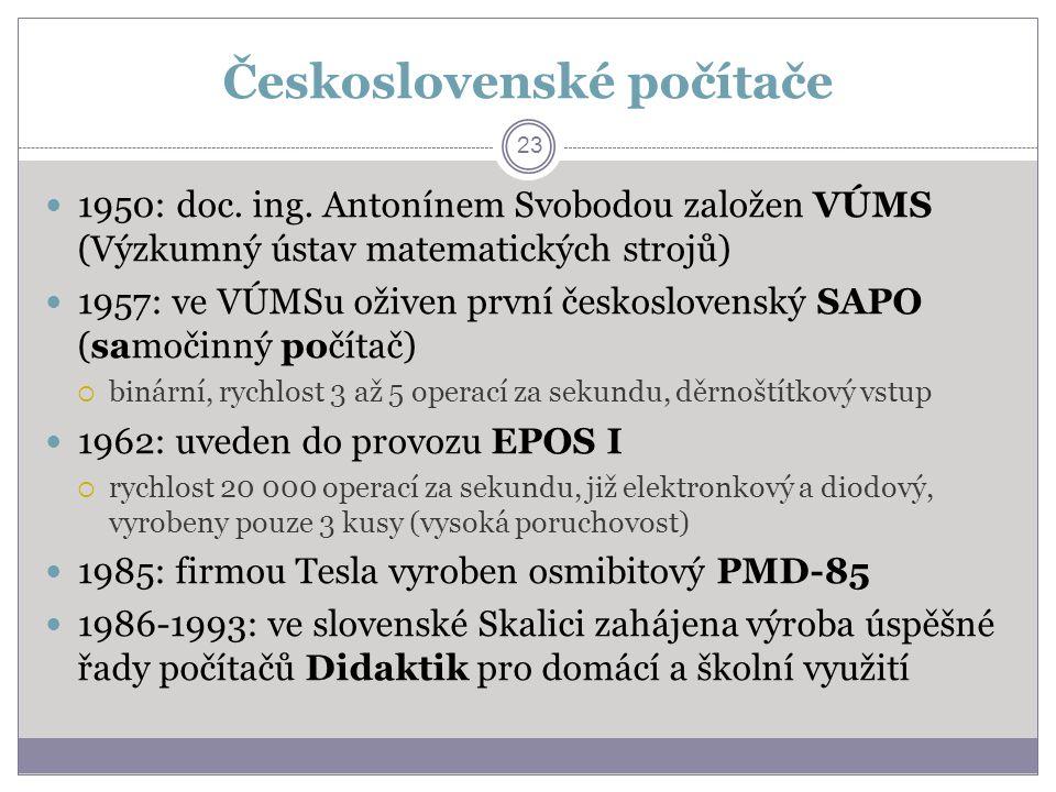 Československé počítače 23 1950: doc. ing. Antonínem Svobodou založen VÚMS (Výzkumný ústav matematických strojů) 1957: ve VÚMSu oživen první českoslov