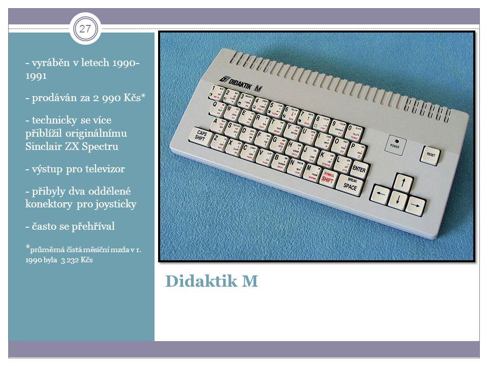 27 Didaktik M - vyráběn v letech 1990- 1991 - prodáván za 2 990 Kčs* - technicky se více přiblížil originálnímu Sinclair ZX Spectru - výstup pro telev
