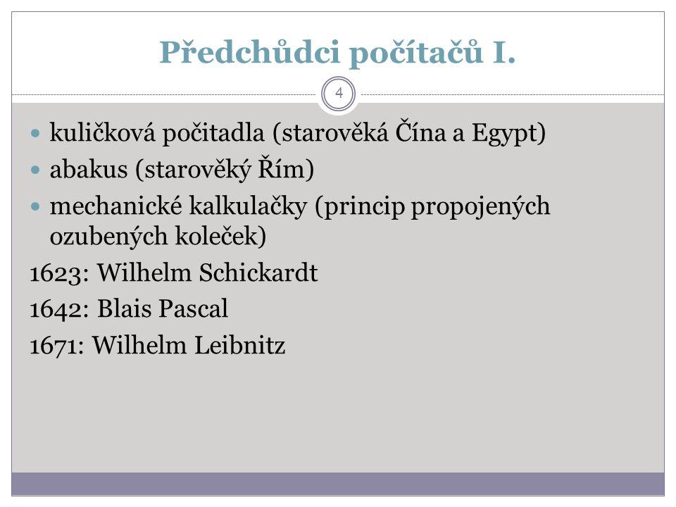 Předchůdci počítačů I. kuličková počitadla (starověká Čína a Egypt) abakus (starověký Řím) mechanické kalkulačky (princip propojených ozubených koleče