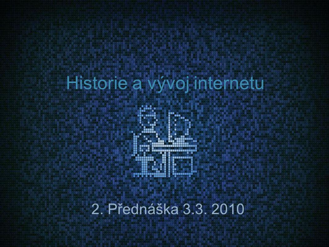 Historie a vývoj internetu 2. Přednáška 3.3. 2010