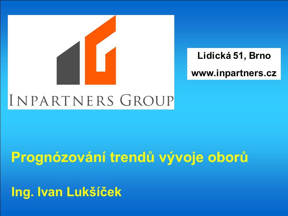 Lidická 51, Brno www.inpartners.cz Prognózování trendů vývoje oborů Ing. Ivan Lukšíček