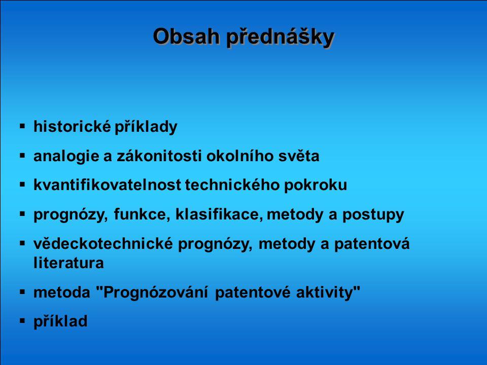 Obsah přednášky  historické příklady  analogie a zákonitosti okolního světa  kvantifikovatelnost technického pokroku  prognózy, funkce, klasifikac