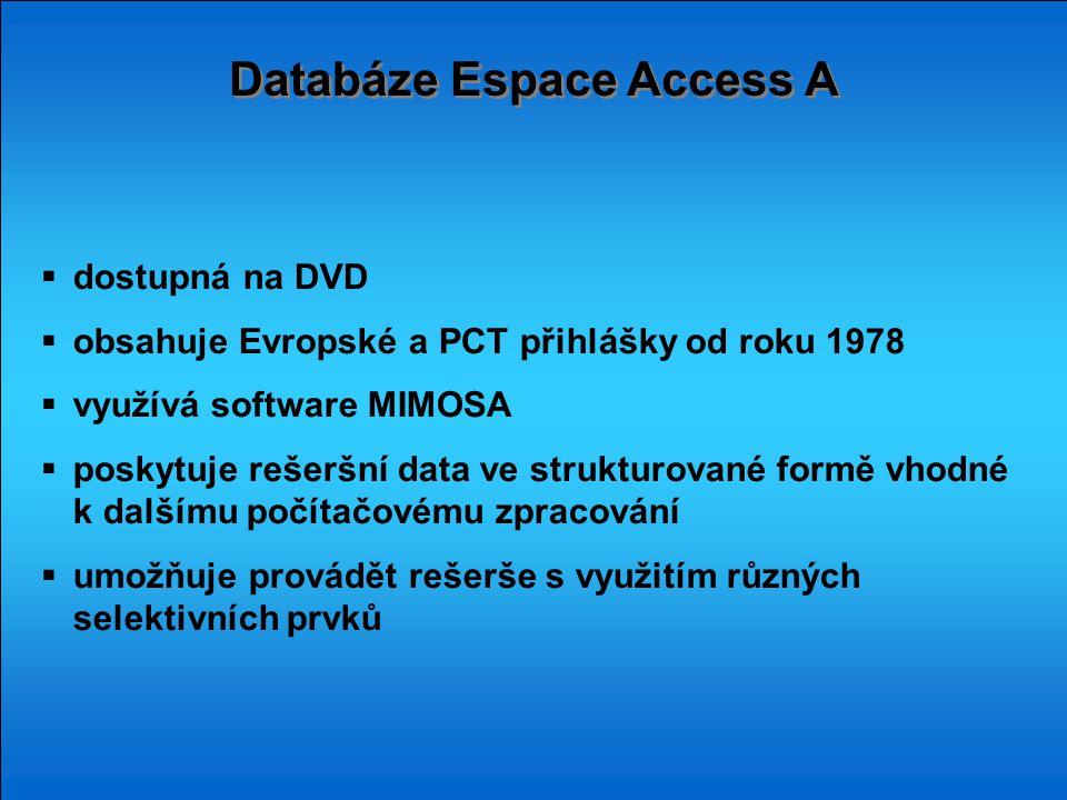 Databáze Espace Access A  dostupná na DVD  obsahuje Evropské a PCT přihlášky od roku 1978  využívá software MIMOSA  poskytuje rešeršní data ve str