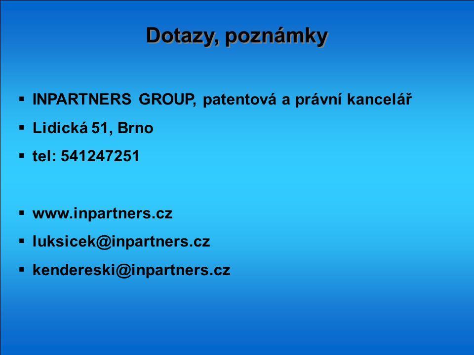 Dotazy, poznámky  INPARTNERS GROUP, patentová a právní kancelář  Lidická 51, Brno  tel: 541247251  www.inpartners.cz  luksicek@inpartners.cz  ke