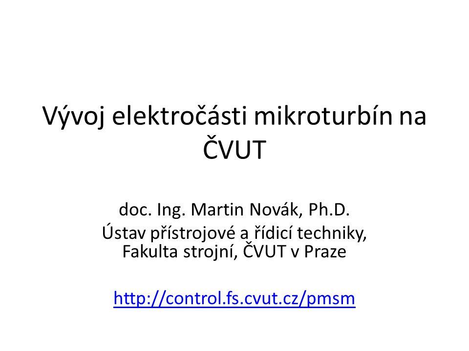 Vývoj elektročásti mikroturbín na ČVUT doc. Ing. Martin Novák, Ph.D. Ústav přístrojové a řídicí techniky, Fakulta strojní, ČVUT v Praze http://control