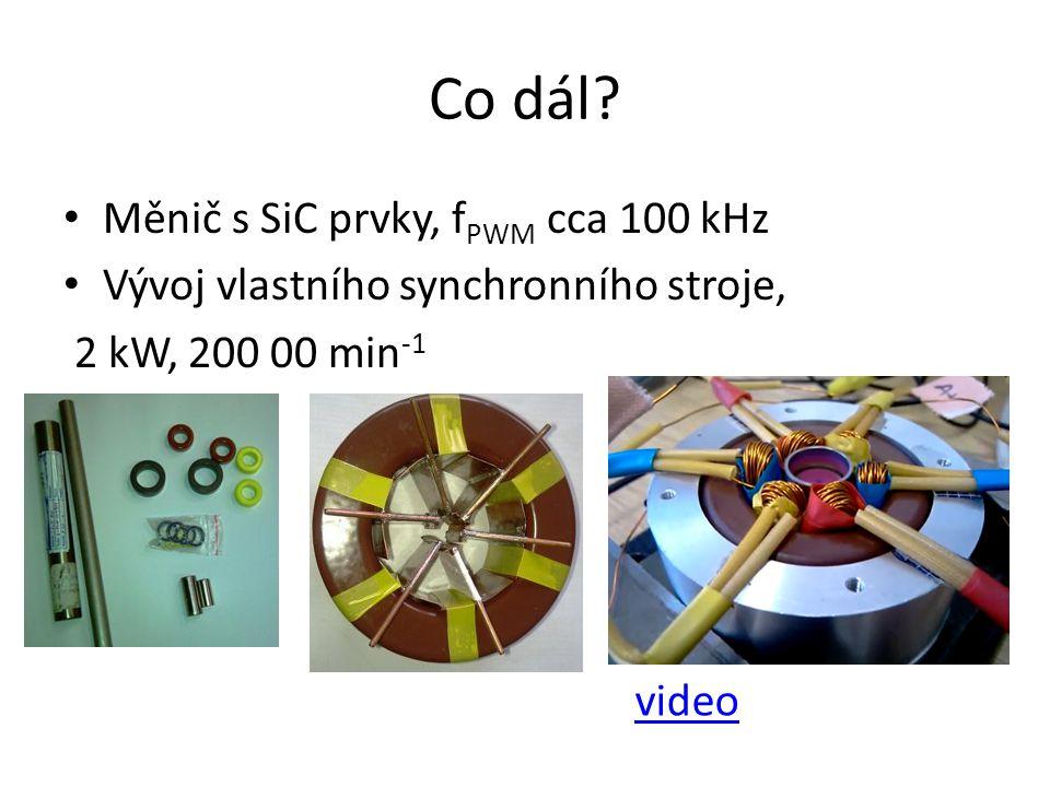 Co dál? Měnič s SiC prvky, f PWM cca 100 kHz Vývoj vlastního synchronního stroje, 2 kW, 200 00 min -1 video