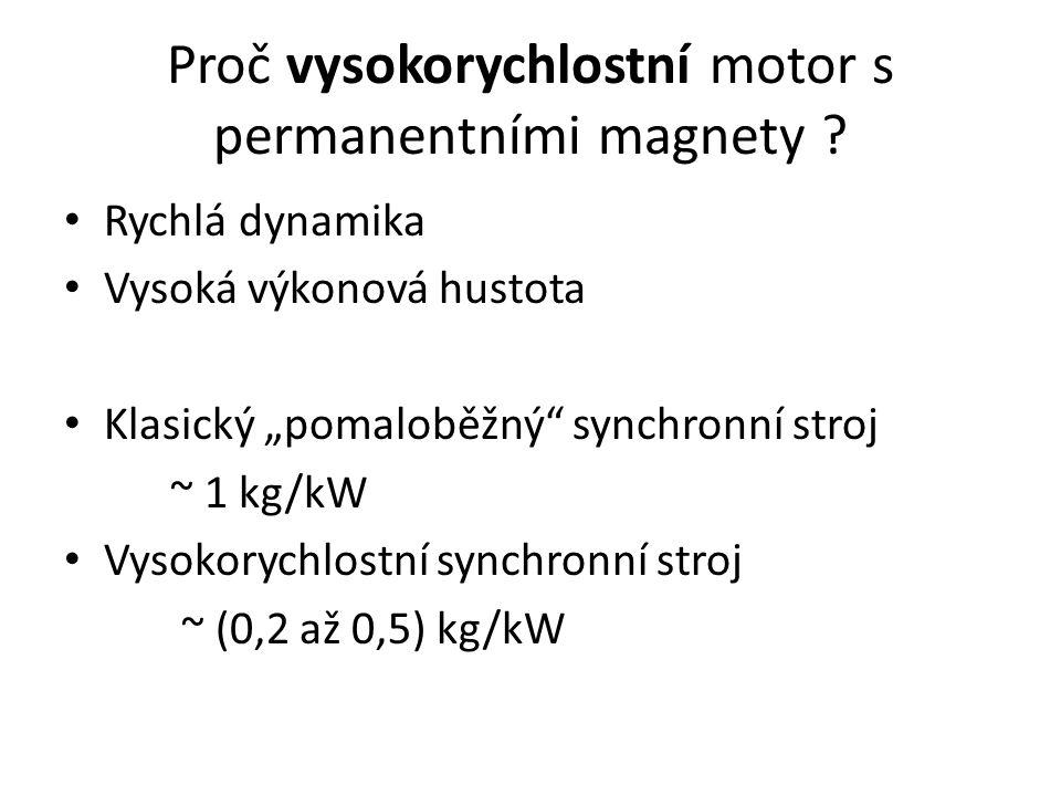 """Proč vysokorychlostní motor s permanentními magnety ? Rychlá dynamika Vysoká výkonová hustota Klasický """"pomaloběžný"""" synchronní stroj ~ 1 kg/kW Vysoko"""
