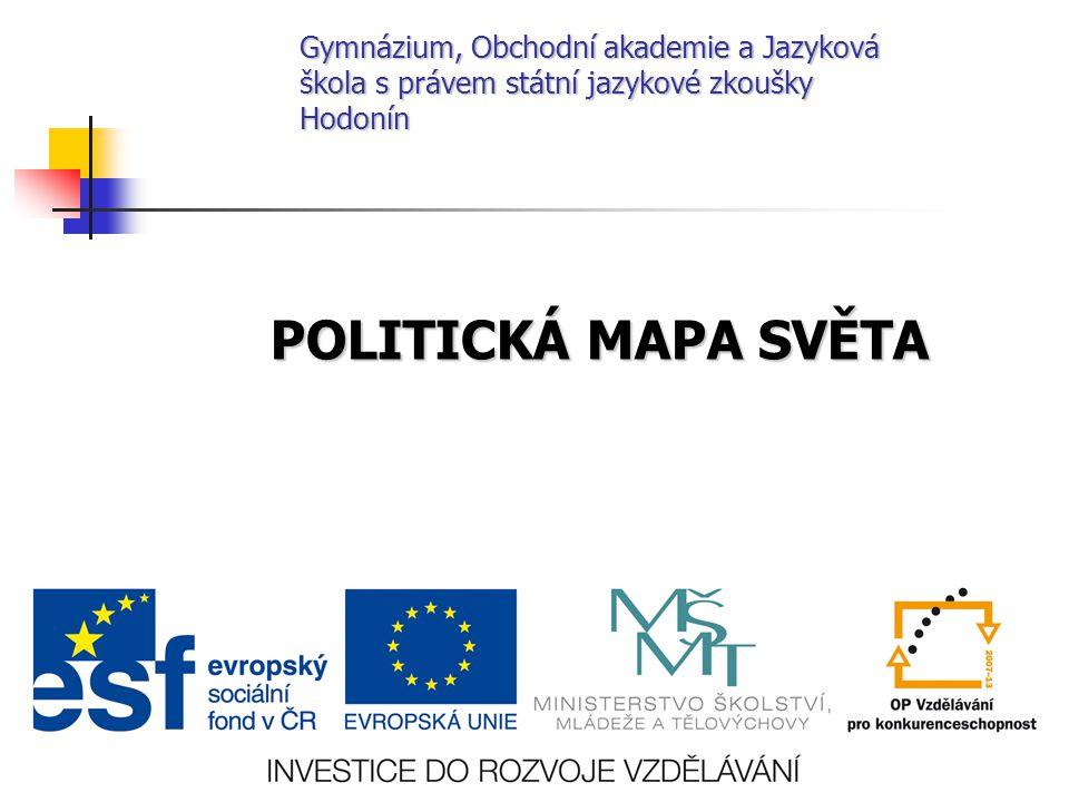 Gymnázium, Obchodní akademie a Jazyková škola s právem státní jazykové zkoušky Hodonín POLITICKÁ MAPA SVĚTA
