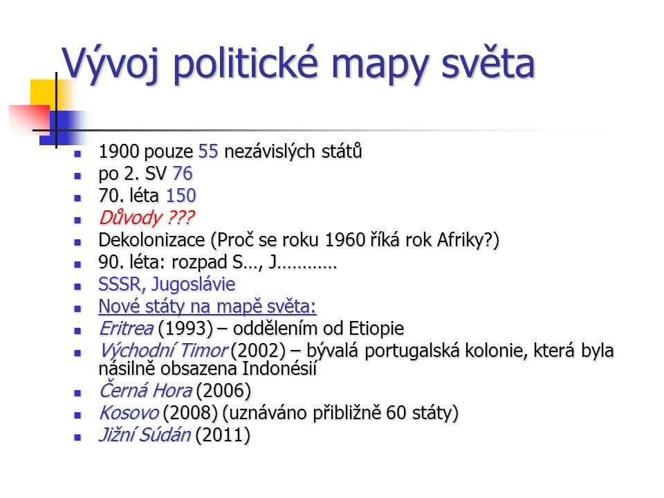 Vývoj politické mapy světa 1900 pouze 55 nezávislých států 1900 pouze 55 nezávislých států po 2.