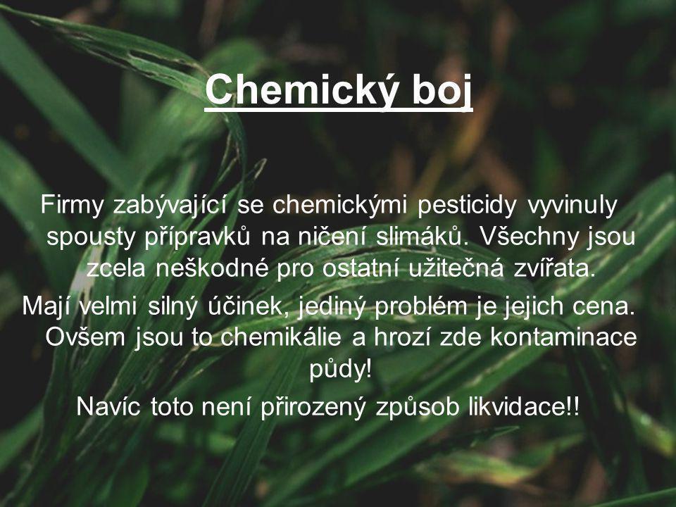 Chemický boj Firmy zabývající se chemickými pesticidy vyvinuly spousty přípravků na ničení slimáků. Všechny jsou zcela neškodné pro ostatní užitečná z