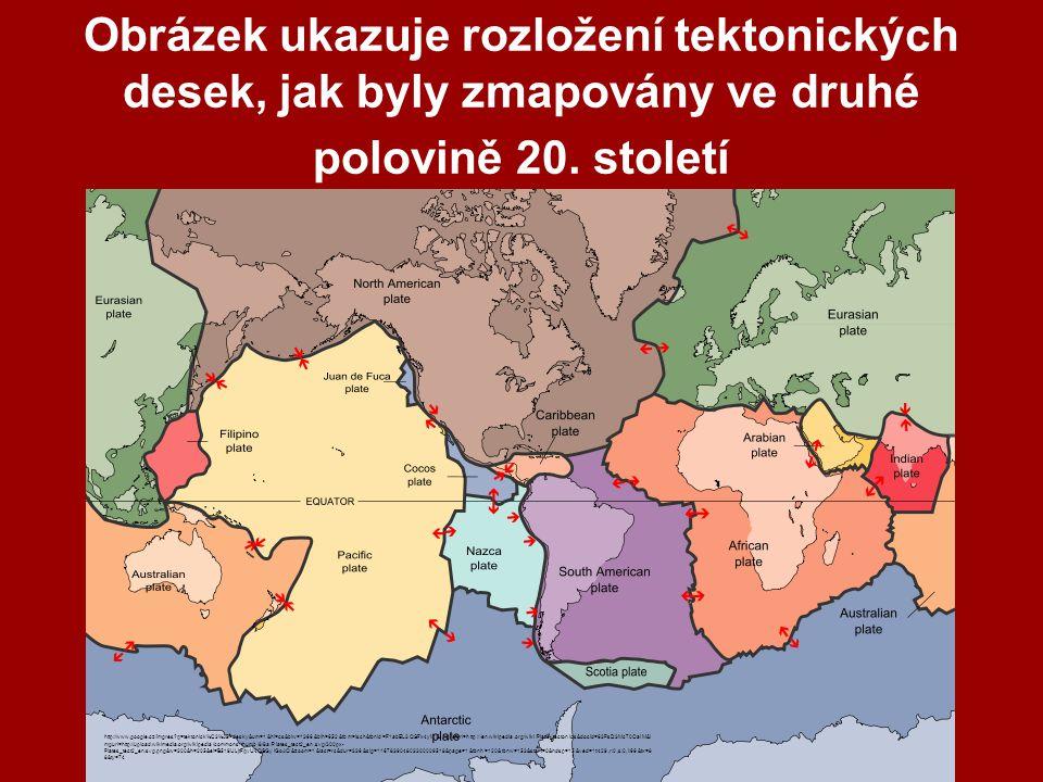 Obrázek ukazuje rozložení tektonických desek, jak byly zmapovány ve druhé polovině 20. století http://www.google.cz/imgres?q=tektonick%C3%A9+desky&um=