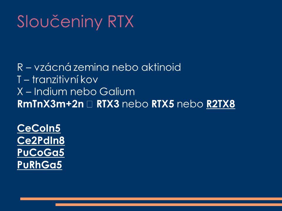 Sloučeniny RTX R – vzácná zemina nebo aktinoid T – tranzitivní kov X – Indium nebo Galium RmTnX3m+2n  RTX3 nebo RTX5 nebo R2TX8 CeCoIn5 Ce2PdIn8 PuCoGa5 PuRhGa5