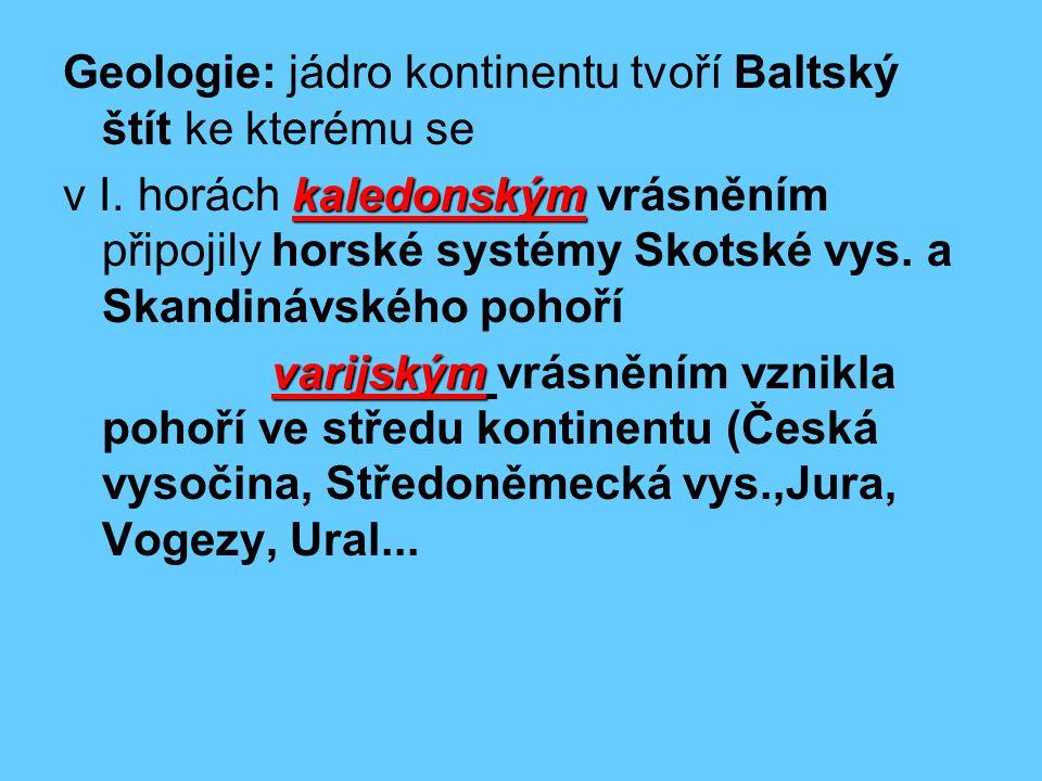 Geologie: jádro kontinentu tvoří Baltský štít ke kterému se kaledonským v I. horách kaledonským vrásněním připojily horské systémy Skotské vys. a Skan