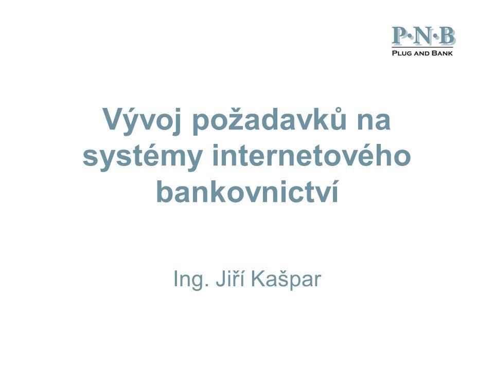 Vývoj požadavků na systémy internetového bankovnictví Ing. Jiří Kašpar