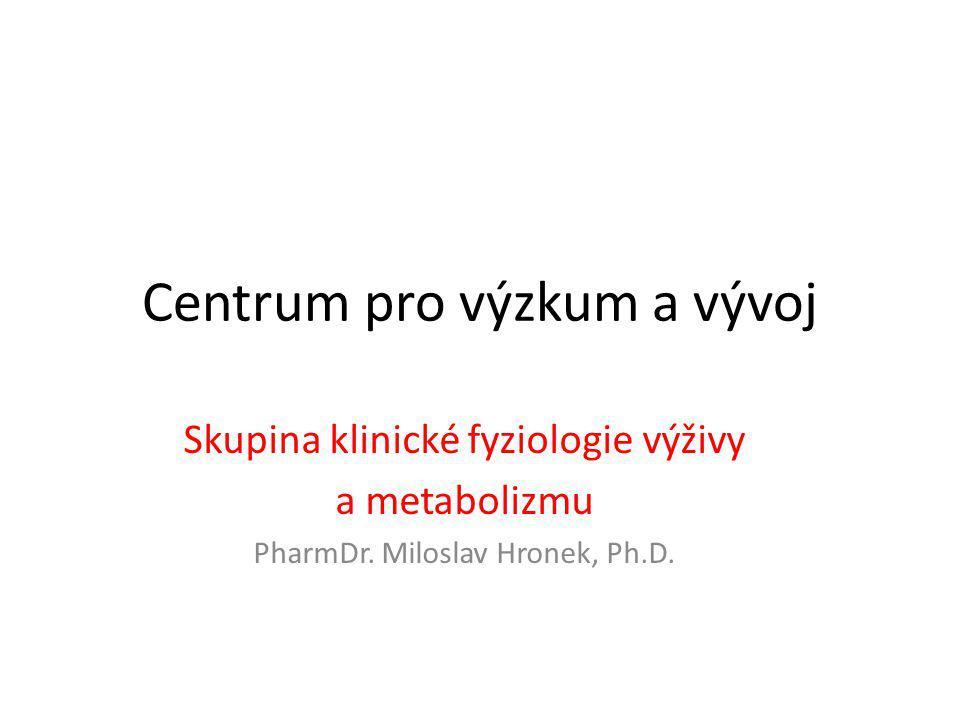 Centrum pro výzkum a vývoj Skupina klinické fyziologie výživy a metabolizmu PharmDr. Miloslav Hronek, Ph.D.