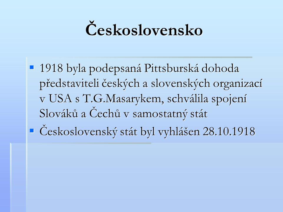 Československo  1918 byla podepsaná Pittsburská dohoda představiteli českých a slovenských organizací v USA s T.G.Masarykem, schválila spojení Slovák