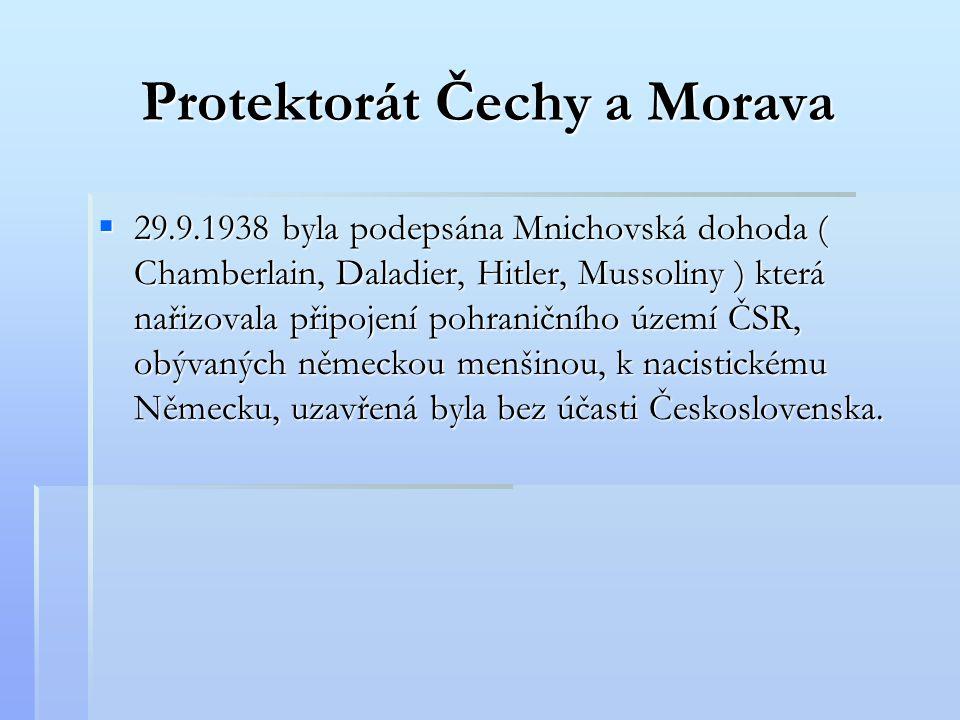 Protektorát Čechy a Morava  29.9.1938 byla podepsána Mnichovská dohoda ( Chamberlain, Daladier, Hitler, Mussoliny ) která nařizovala připojení pohran