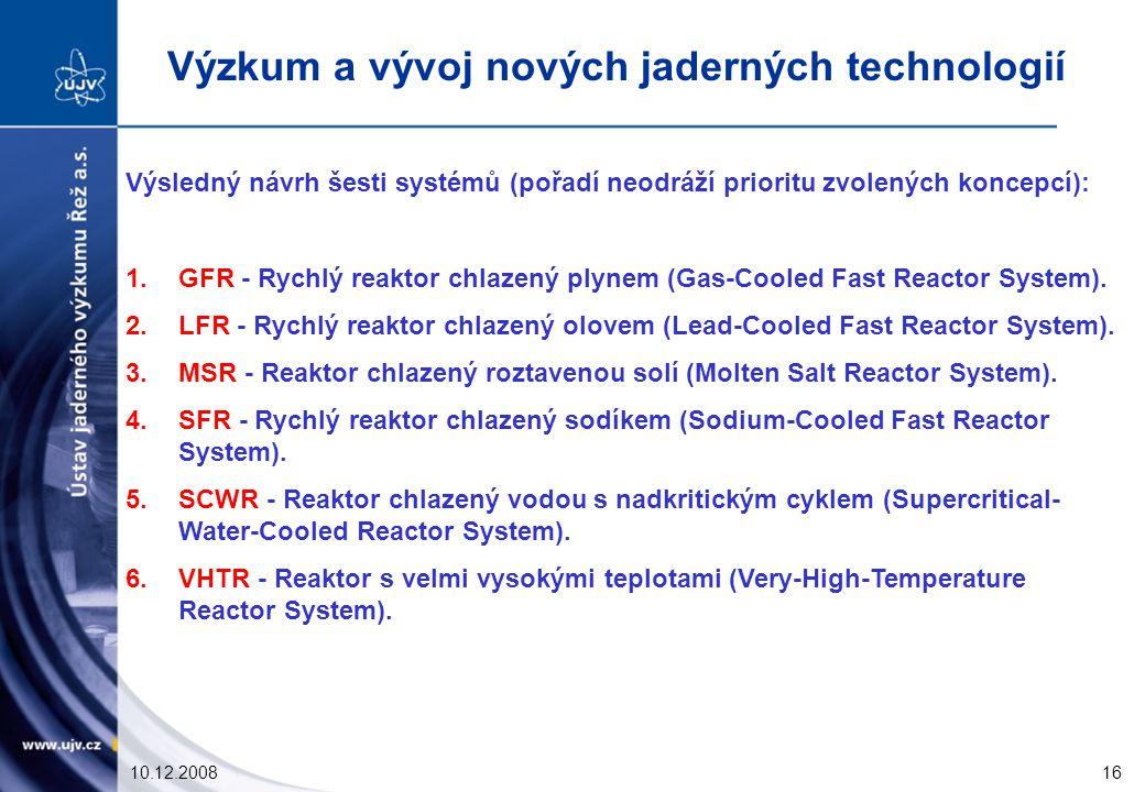 10.12.200816 Výsledný návrh šesti systémů (pořadí neodráží prioritu zvolených koncepcí): 1.GFR - Rychlý reaktor chlazený plynem (Gas-Cooled Fast Reactor System).