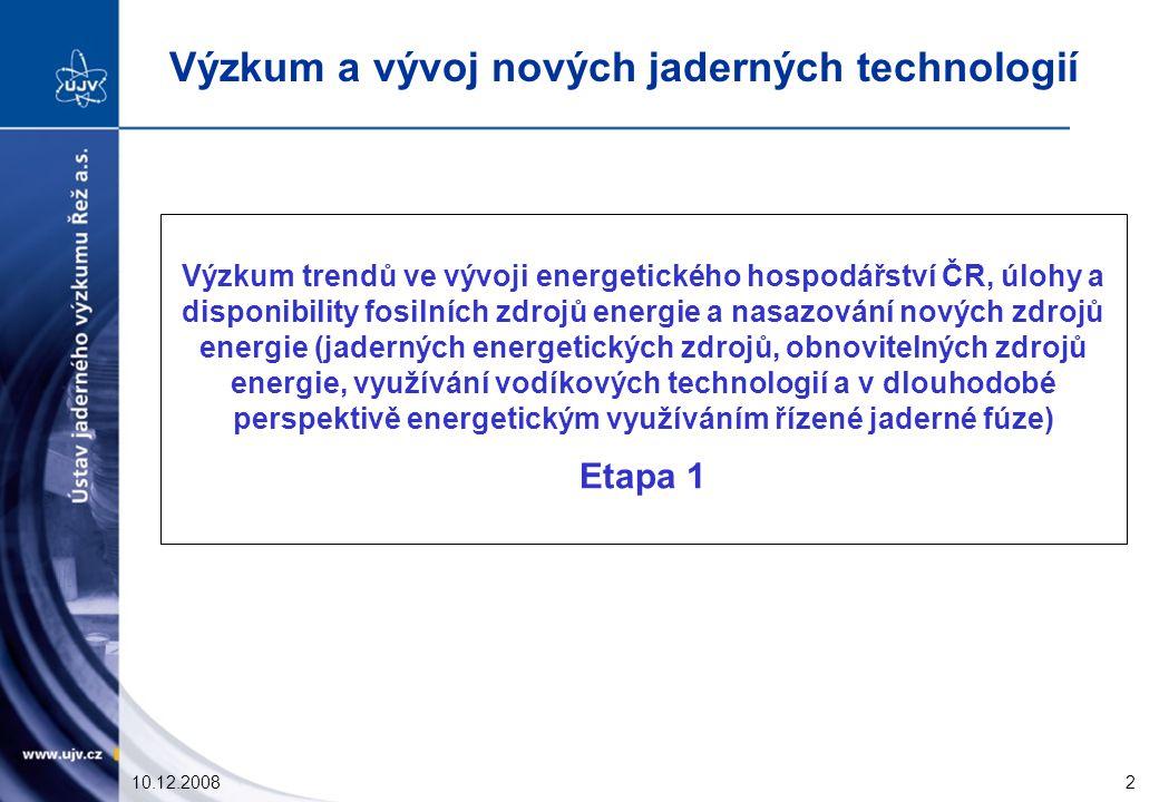 10.12.20082 Výzkum trendů ve vývoji energetického hospodářství ČR, úlohy a disponibility fosilních zdrojů energie a nasazování nových zdrojů energie (jaderných energetických zdrojů, obnovitelných zdrojů energie, využívání vodíkových technologií a v dlouhodobé perspektivě energetickým využíváním řízené jaderné fúze) Etapa 1 Výzkum a vývoj nových jaderných technologií