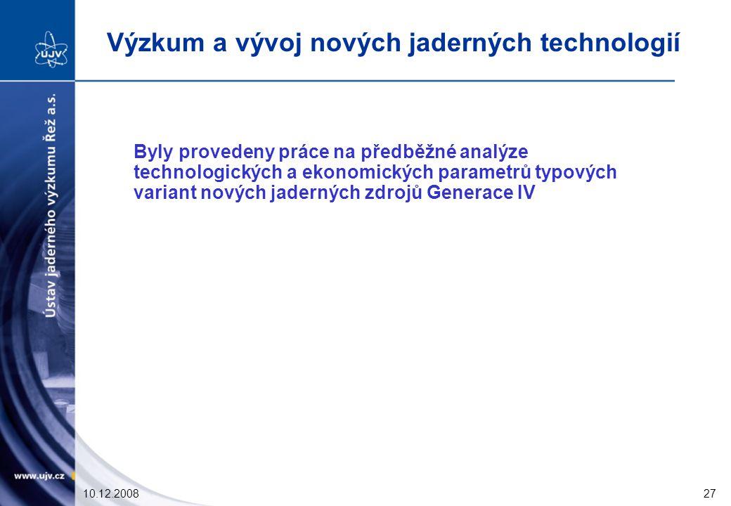 10.12.200827 Byly provedeny práce na předběžné analýze technologických a ekonomických parametrů typových variant nových jaderných zdrojů Generace IV Výzkum a vývoj nových jaderných technologií