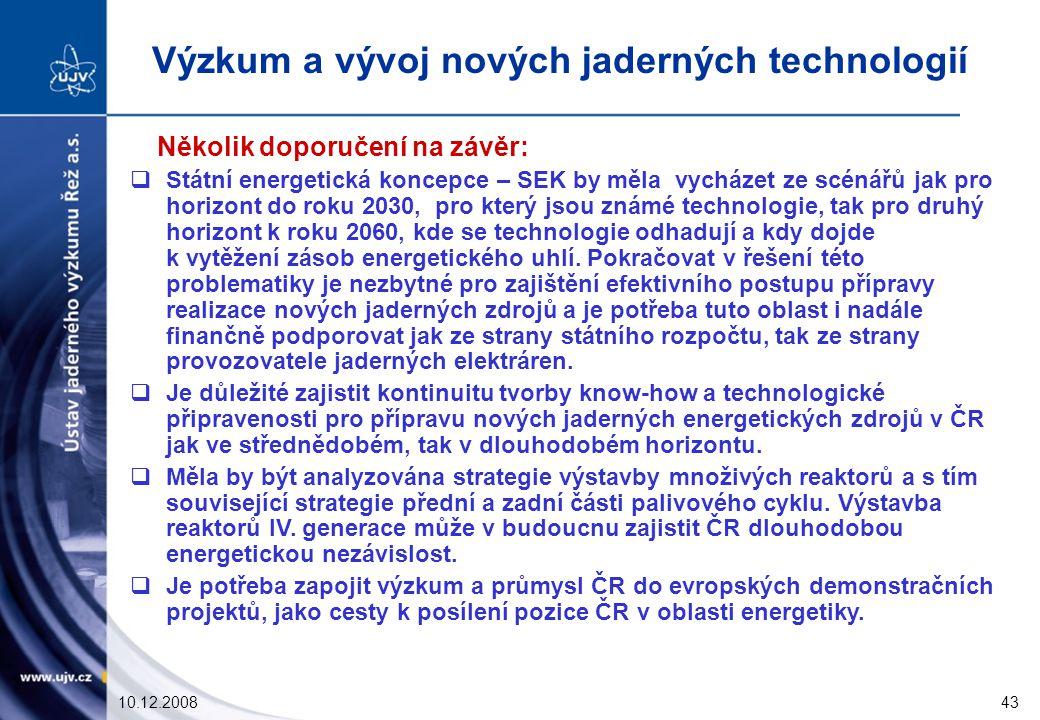 10.12.200843 Několik doporučení na závěr:  Státní energetická koncepce – SEK by měla vycházet ze scénářů jak pro horizont do roku 2030, pro který jsou známé technologie, tak pro druhý horizont k roku 2060, kde se technologie odhadují a kdy dojde k vytěžení zásob energetického uhlí.