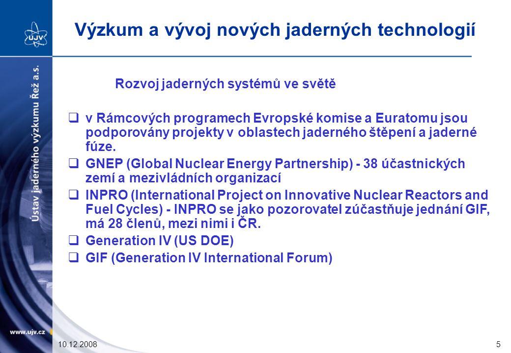 10.12.20085 Rozvoj jaderných systémů ve světě  v Rámcových programech Evropské komise a Euratomu jsou podporovány projekty v oblastech jaderného štěpení a jaderné fúze.