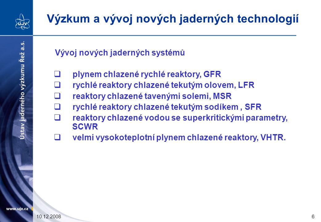 10.12.20086 Vývoj nových jaderných systémů  plynem chlazené rychlé reaktory, GFR  rychlé reaktory chlazené tekutým olovem, LFR  reaktory chlazené tavenými solemi, MSR  rychlé reaktory chlazené tekutým sodíkem, SFR  reaktory chlazené vodou se superkritickými parametry, SCWR  velmi vysokoteplotní plynem chlazené reaktory, VHTR.