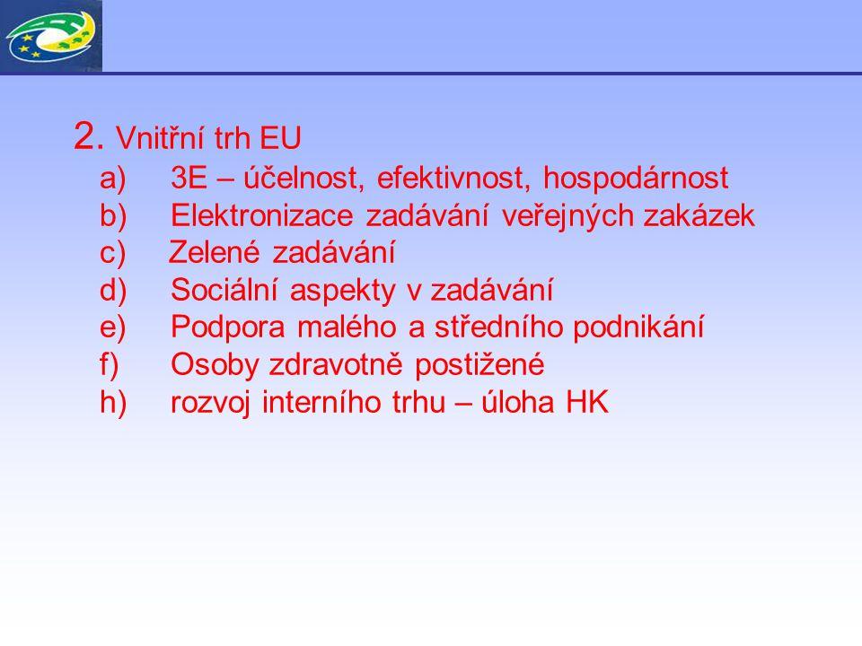 2. Vnitřní trh EU a) 3E – účelnost, efektivnost, hospodárnost b) Elektronizace zadávání veřejných zakázek c) Zelené zadávání d) Sociální aspekty v zad